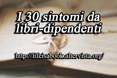 I 30 sintomi da libri dipendenti life is a book for Elenco libri da leggere assolutamente