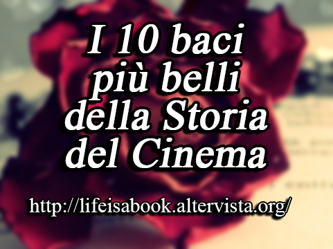 i 10 baci pi belli della storia del cinema life is a book